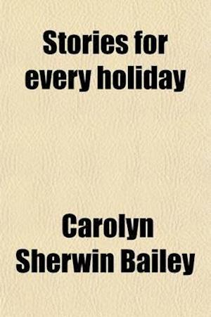 Stories for Every Holiday af Carolyn Sherwin Bailey