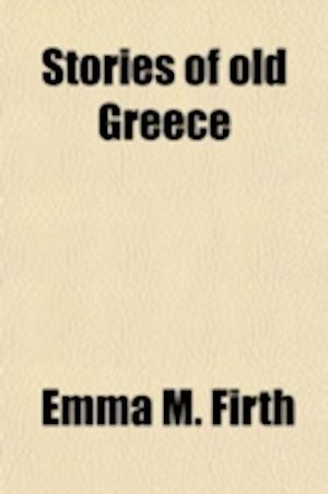 Stories of Old Greece af Emma M. Firth