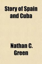 Story of Spain and Cuba af Nathan C. Green