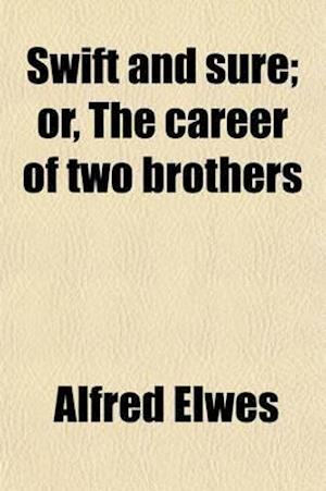 Swift and Sure; Or, the Career of Two Brothers af Alfred Elwes