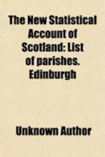 The New Statistical Account of Scotland (Volume 1); List of Parishes. Edinburgh af Scotland, Unknown Author
