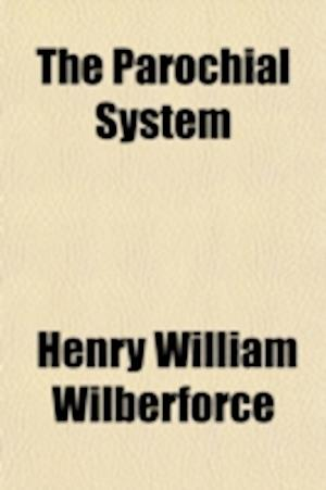 The Parochial System; An Appeal to English Churchmen af Henry William Wilberforce