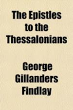 The Epistles to the Thessalonians; With Introduction, Notes and Map af George Gillanders Findlay