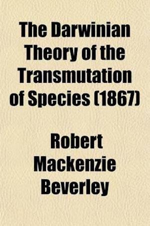 The Darwinian Theory of the Transmutation of Species af Robert Mackenzie Beverley