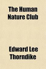 The Human Nature Club; An Introduction to the Study of Mental Life af Edward Lee Thorndike
