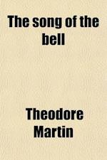 The Song of the Bell; And Other Translations from Schiller af Theodore Martin, Theodore Martin