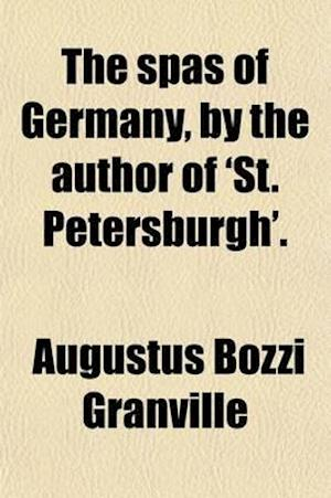 The Spas of Germany, by the Author of 'St. Petersburgh'. af Augustus Bozzi Granville
