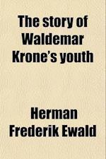 The Story of Waldemar Krone's Youth af Herman Frederik Ewald