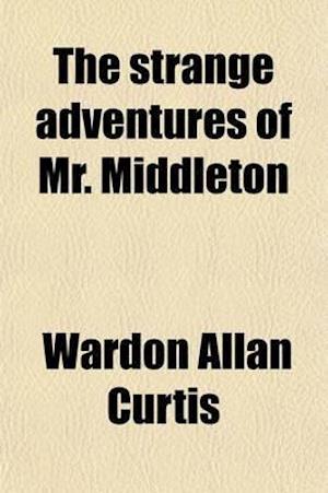 The Strange Adventures of Mr. Middleton af Wardon Allan Curtis