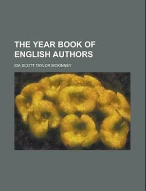 The Year Book of English Authors af Ida Scott Taylor, Mrs Ida Scott Taylor McKinney, Ida Scott Taylor Mckinney