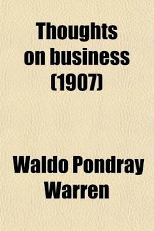 Thoughts on Business (Volume 1) af Waldo Pondray Warren