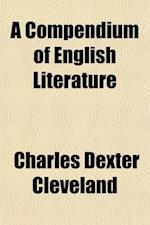 A   Compendium of English Literature; Chronologically Arranged, from Sir John Mandeville to William Cowper Consisting of Biographical Sketches of the af Charles Dexter Cleveland