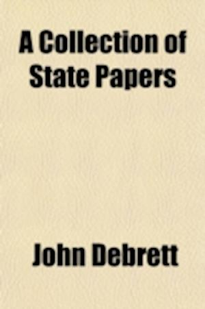A Collection of State Papers Relative to the War Against France Now Carrying on by Great Britain and the Several Other European Powers Volume 7 af John Debrett