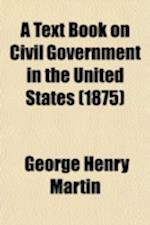 A Text Book on Civil Government in the United States af George Henry Martin
