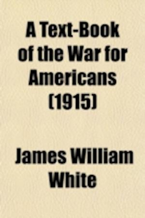 A Text-Book of the War for Americans af James William White