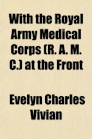 With the Royal Army Medical Corps (R. A. M. C.) at the Front af Evelyn Charles Vivian