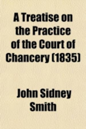 A Treatise on the Practice of the Court of Chancery af John Sidney Smith