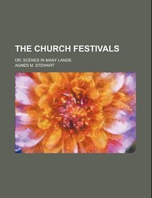 The Church Festivals; Or, Scenes in Many Lands af Agnes M. Stewart