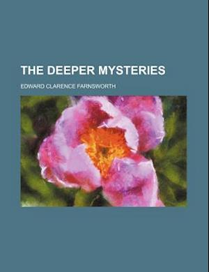The Deeper Mysteries af Edward Clarence Farnsworth