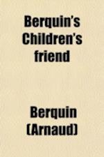 Berquin's Children's Friend; New Translation in Two Volumes af Arnaud Berkin, Arnaud Berquin, Berquin