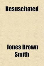 Resuscitated; A Dream or Vision of the Existence After Death. the Soul Before Satan and Lucifer, or the Modernized Hades. Discourse of Lucifer on Nati af Jones Brown Smith