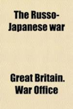 The Russo- Japanese War; Reports from British Officers Attached to the Japanese and Russian Forces in the Field Volume 2 af Great Britain War Office