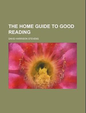 The Home Guide to Good Reading af David Harrison Stevens