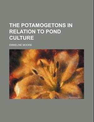 The Potamogetons in Relation to Pond Culture af Emmeline Moore