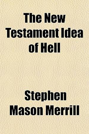 The New Testament Idea of Hell af Stephen Mason Merrill