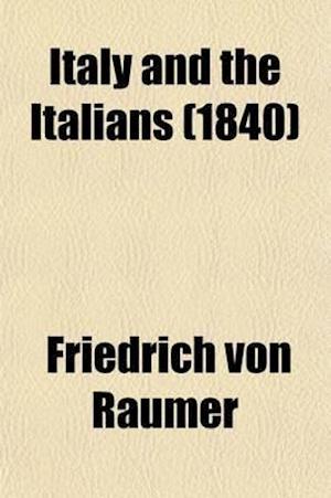 Italy and the Italians af Friedrich Von Raumer