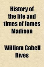 History of the Life and Times of James Madison (Volume 2) af William Cabell Rives