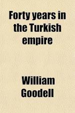Forty Years in the Turkish Empire; Or, Memoirs of REV. William Goodell ... af William Goodell