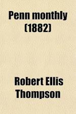 The Penn Monthly (Volume 13) af Robert Ellis Thompson