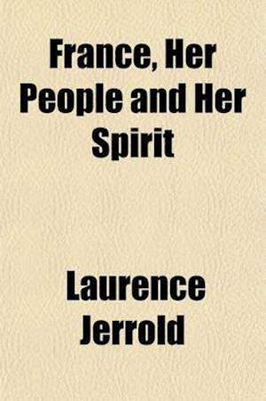 France, Her People and Her Spirit af Laurence Jerrold
