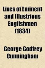 Lives of Eminent and Illustrious Englishmen (Volume 1); From Alfred the Great to the Latest Times, on an Original Plan af George Godfrey Cunningham