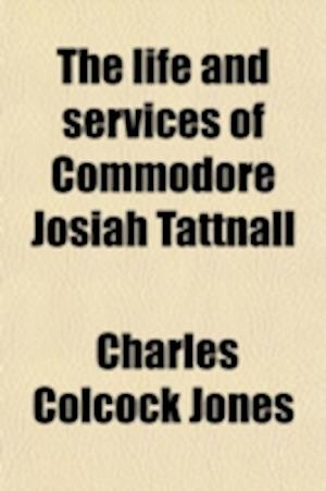 The Life and Services of Commodore Josiah Tattnall af Charles Colcock Jones