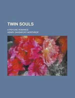 Twin Souls; A Psychic Romance af Henry Davenport Northrop