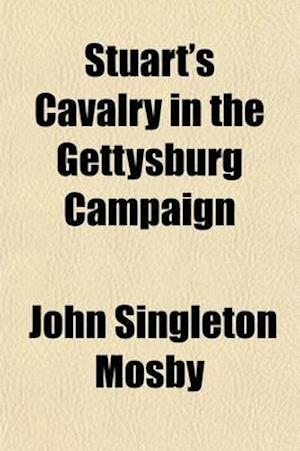 Stuart's Cavalry in the Gettysburg Campaign af John Singleton Mosby