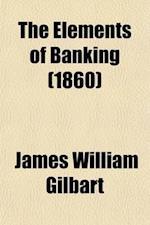 The Elements of Banking af James William Gilbart