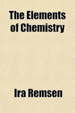 The Elements of Chemistry; A Text-Book for Beginners af Ira Remsen