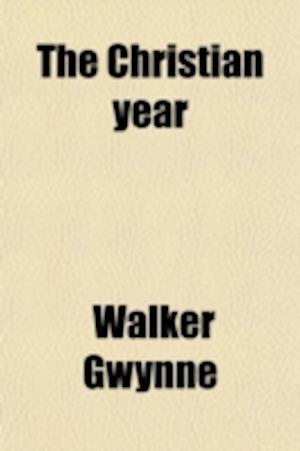 The Christian Year (Volume 45; V. 683); Its Purpose and Its History af Walker Gwynne