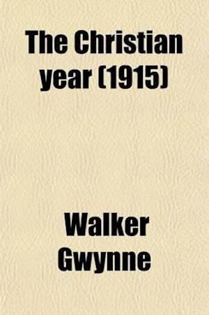 The Christian Year; Its Purpose and Its History af Walker Gwynne
