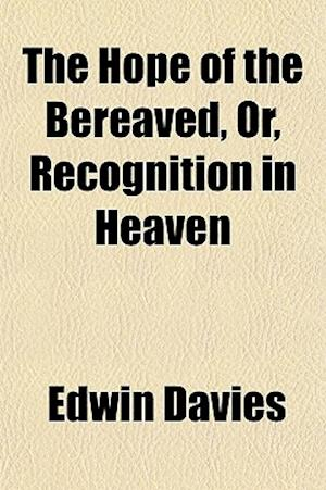 The Hope of the Bereaved; Or, Recognition in Heaven af Edwin Davies