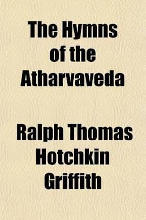 The Hymns of the Atharvaveda (Volume 2) af Ralph Thomas Hotchkin Griffith