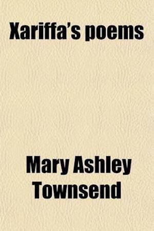 Xariffa's Poems af Mary Ashley Townsend