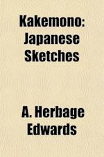 Kakemono; Japanese Sketches af A. Herbage Edwards