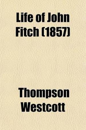 Life of John Fitch Volume 50,; The Inventor of the Steam-Boat af Thompson Westcott