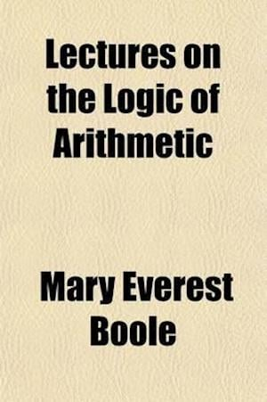 Lectures on the Logic of Arithmetic af Mary Everest Boole