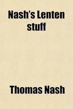 Nash's Lenten Stuff; Containing, the Description and First Procreation and Increase of the Towne of Great Yarmouth in Norfolk with a New Play, Never P af Thomas Nash