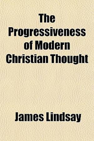 The Progressiveness of Modern Christian Thought af James Lindsay